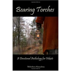 Alexandrina, Bibliotheca - Bearing Torches: A Devotional Anthology for Hecate