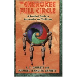 Garrett, J. T. & Michael Garrett - Cherokee Full Circle: A Practical Guide to Ceremonies & Traditions