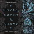 Circle, Coven & Grove: A Year of Magickal Practice - Deborah Blake