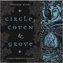 Blake, Deborah - Circle, Coven & Grove: A Year of Magickal Practice