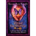 Ritual Facilitation: Collected Articles on the Art of Leading Rituals - Shauna Aura Knight