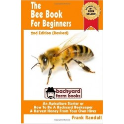 Randall, Frank - The Bee Book For Beginners 2nd Edition (Revised): An Apiculture Starter or How To Be A Backyard Beekeeper And Harvest Honey From Your Own Bee Hives (Backyard Farm Books: Volume 2)