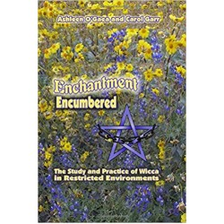 O'Gaea, Ashlee: Enchantment Encumbered: the Study and Practice of Wicca in Restricted Environments