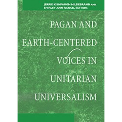 Hildebrand, Jerrie Kishpaugh & Ranck, Shirley Ann (Editors) - Pagan and Earth-Centered Voices in Unitarian Universalism