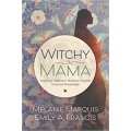 Marquis, Melanie - Witch Mama: Magickal Traditions, Mothely Insights & Sacred Knowledge