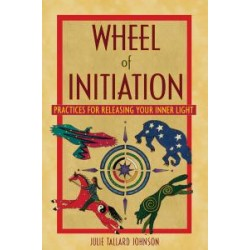 Johnson, Julie Tallard - Wheel of Initiation: Practices For Releasing Your Inner Light
