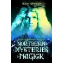 Aswynn, Freya - Northern Mysteries & Magick: Runes, Gods, and Feminine Powers