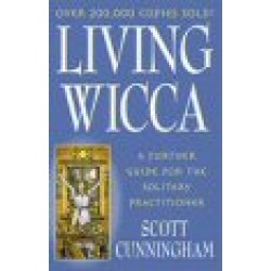 Cunningham, Scott - Living Wicca: A Further Guide for the Solitary Practitioner