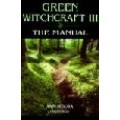 Green Witchcraft III: The Manual - Ann Moura
