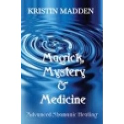 Madden, Kristin - Magick, Mystery, and Medicine: Advanced Shamanic Healing