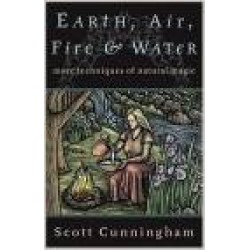 Cunningham, Scott -  Earth, Air, Fire & Water: More Techniques of Natural Magic