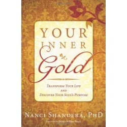 Shanderá, Nanci PhD - Your Inner Gold: Transform Your Life and Discover Your Soul's Purpose