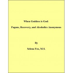 Fox, Selena - When Goddess is God: Pagans, Recovery, and Alcoholics Anonymous